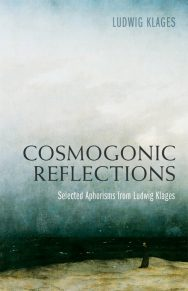 Cosmogonic Reflections: Selected Aphorisms From Ludwig Klages
