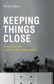 Keeping Things Close: Essays On The Conservative Disposition