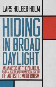 Hiding In Broad Daylight: An Analysis Of The Political Radicalisation And Commercialisation Of Artistic Modernism