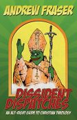 Dissident-Dispatches-An-Alt-Right-Guide-to-Christian-Theology-0