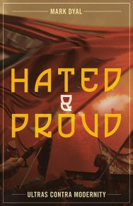 Hated And Proud: Ultras Contra Modernity