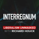 Liberalism Unmasked With Richard Houck