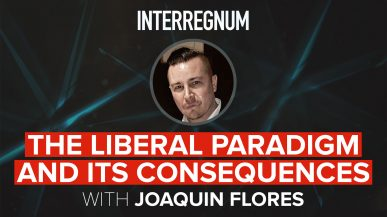 The Liberal Paradigm And Its Consequences With Joaquin Flores